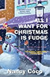 All I Want For Christmas is Fudge (A Candy-Coated Mystery with Recipes Book 4)