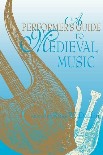 A Performer's Guide to Medieval Music: Early Music America: Performer's Guides to Early Music (Music: Scholarship and Pe