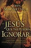 El Jesús que no puedes ignorar: Lo que debes aprender de las confrontaciones descaradas de Cristo (Spanish Edition)