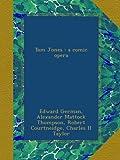 Tom Jones : a comic opera