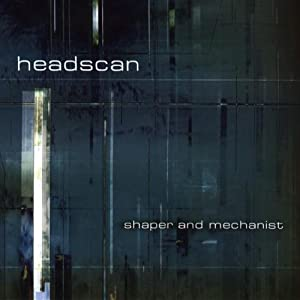 Headscan - Shaper and Mechanist (2001)