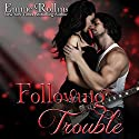 Following Trouble: Trouble, Book 2 (       UNABRIDGED) by Emme Rollins Narrated by Holly Hackett