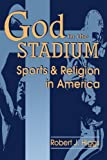 God In The Stadium: Sports and Religion in America (Cambridge Studies in French; 54)