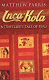 img - for Inca Kola: A Traveller's Tale of Peru by Parris. Matthew ( 1993 ) Paperback book / textbook / text book