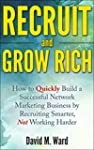 Recruit and Grow Rich: How to Quickly...