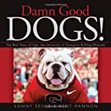 Damn Good Dogs!: The Real Story of Uga, the University of Georgia's Bulldog Mascots