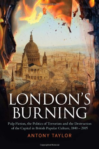 London's Burning: Pulp Fiction, the Politics of Terrorism and the Destruction of the Capital in British Popular Culture,