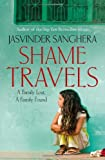 Jasvinder Sanghera Shame Travels: A Family Lost, a Family Found