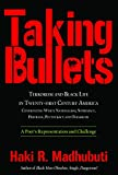 img - for Taking Bullets: Terrorism and Black Life in Twenty-first Century America Confronting White Nationalism, Supremacy, Privilege, Plutocracy and Oligarchy book / textbook / text book