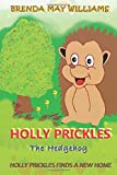 Holly Prickles Finds A New Home (Holly Prickles The Hedgehog) (Volume 1)