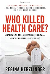 Who Killed Health Care?: America's $2 Trillion Medical Problem - and the Consumer-Driven Cure