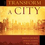 To Transform a City: Whole Church, Whole Gospel, Whole City | Eric Swanson,Sam Williams
