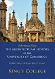 Selections from The Architectural History of the University of Cambridge: Kings College and Eton College