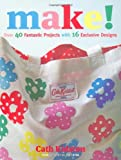 Make!: Over 40 Fantastic Sewing Projects with 16 Exclusive Designs