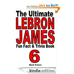 The Ultimate LeBron James Fun Fact And Trivia Book