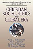 Christian Social Ethics in a Global Era: (Abingdon Press Studies in Christian Ethics and Economic Life Series) (0687003350) by Max L. Stackhouse