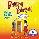 Raising Yourself: Making the Right Choices | Sumant S. Pendharkar