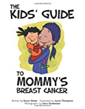 The Kids' Guide to Mommy's Breast Cancer