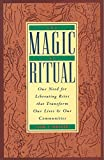 img - for The Magic of Ritual: Our Need for Liberating Rites That Transform Our Lives and Our Communities by Tom F. Driver (1992-11-20) book / textbook / text book