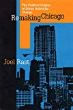 Remaking Chicago: The Political Origins of Urban Industrial Change