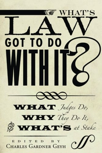 What's Law Got to Do With It?: What Judges Do, Why They Do It, and What's at Stake (Stanford Studies in Law and Politics