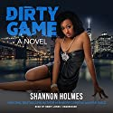 Dirty Game Audiobook by Shannon Holmes Narrated by Honey Jones