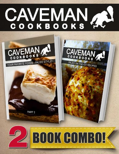 Your Favorite Foods - Paleo Style Part 1 and Paleo On-The-Go Recipes: 2 Book Combo (Caveman Cookbooks) by Angela Anottacelli