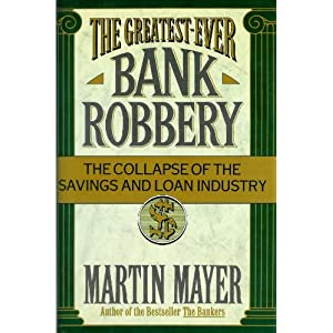 The Greatest-Ever Bank Robbery, the Collapse of the S. & L. Industry,