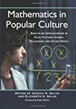 Mathematics in Popular Culture: Essays on Appearances in Film, Fiction, Games, Television and Other Media