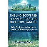 The Undiscovered Planning Tool for Business Owners: Why Business Valuation Is Critical for Planning Purposes