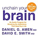 Unchain Your Brain: An Audio Program for Breaking the Addictions That Steal Your Life  by Daniel G. Amen, David E. Smith Narrated by Daniel G. Amen, David E. Smith