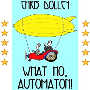What Ho, Automaton! | [Chris Dolley]