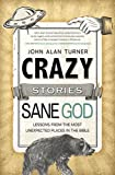 img - for Crazy Stories, Sane God: Lessons from the Most Unexpected Places in the Bible book / textbook / text book