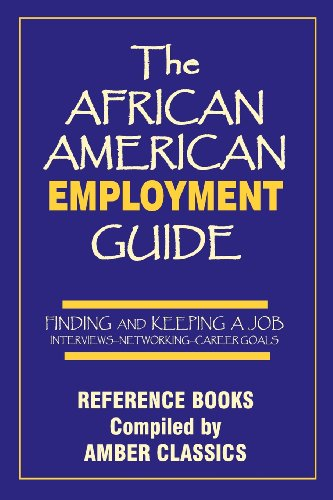 The African American Employment Guide: Finding and Keeping A Job:  Interviews - Networking - Career Goals