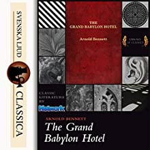 The Grand Babylon Hotel Audiobook by Arnold Bennet Narrated by Anna Simon