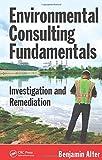 Environmental Consulting Fundamentals: Investigation and Remediation