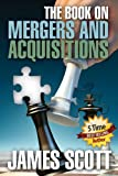 img - for The Book on: MERGERS AND ACQUISITIONS book / textbook / text book