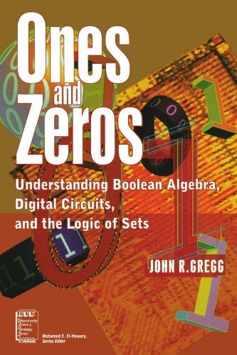 Ones and Zeros: Understanding Boolean Algebra, Digital Circuits and the Logic of Sets (IEEE Press Understanding Science & Technology Series)