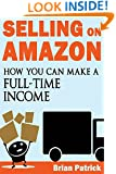 Selling on Amazon: How You Can Make A Full-Time Income Selling On Amazon