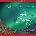 Aurora Crossing: A Novel of the Nez Perces | Karl Schlesier