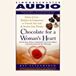 Chocolate for a Womans Heart: Stories of Love, Kindness and Compassion to Nourish Your Soul and Sweeten Your Dreams | Kay Allenbaugh