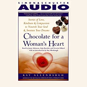 Chocolate for a Womans Heart: Stories of Love, Kindness and Compassion to Nourish Your Soul and Sweeten Your Dreams | [Kay Allenbaugh]
