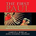 The First Paul: Reclaiming the Radical Visionary Behind the Church's Conservative Icon (       UNABRIDGED) by Marcus J. Borg, John Dominic Crossan Narrated by Mel Foster