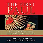 The First Paul: Reclaiming the Radical Visionary Behind the Church's Conservative Icon | [Marcus J. Borg, John Dominic Crossan]