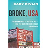 Broke, USA: From Pawnshops to Poverty, Inc. - How the Working Poor Became Big Business ~ Gary Rivlin