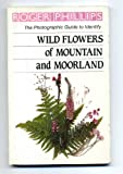 Wild Flowers of Mountain and Moorland (0241124344) by Phillips, Roger