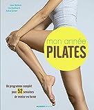 Mon année Pilates : Un programme complet pour 52 semaines de remise en forme