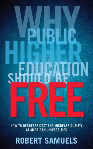 Why Public Higher Education Should be Free: How to Decrease Cost and Increase Quality at American Universities