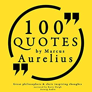 100 Quotes by Marcus Aurelius (Great Philosophers and Their Inspiring Thoughts) Audiobook