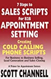 img - for 7 STEPS to SALES SCRIPTS for B2B APPOINTMENT SETTING.: Creating Cold Calling Phone Scripts for Business to Business Selling, Lead Generation and Sales Closing. A Primer for Appointment Setters. book / textbook / text book